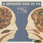 10. Bombay Bicycle Club - A different kind of fix