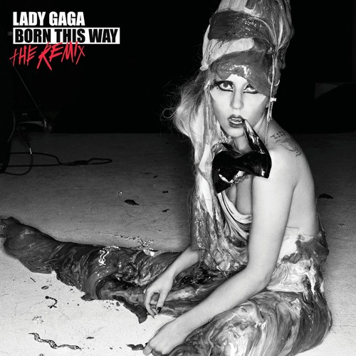 Lady Gaga – Born This Way The Remix (Interscope, 2011)