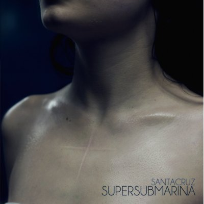 Supersubmarina – Santacruz (Sony Music, 2012)