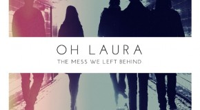 Oh Laura – The Mess We Left Behind (Cosmos, 2012)