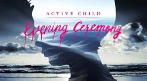Evening Ceremony, nuevo tema de Active Child para la banda sonora de The Host